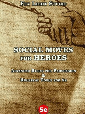 Social Moves for Heroes: Advanced Rules for Persuasion & Roleplay in 5e