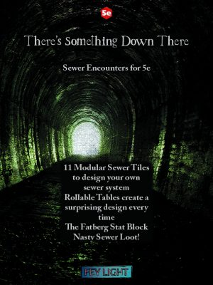 There's Something Down There - sewer encounters for 5e by Fey Light Studio - this product includes 11 Modular Sewer Tiles to design your own sewer system Rollable Tables create a surprising design every time The Fatberg Stat Block Nasty Sewer Loot!